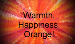 Warmth, Happiness, Orange!